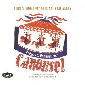 Carousel: Selections from the Theatre Guild Musical Play (Original 1943 Broadway Cast)