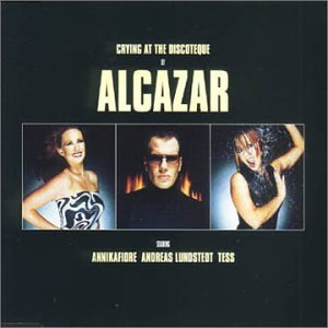 Alcazar - Crying at the Discoteque - Zortam Music