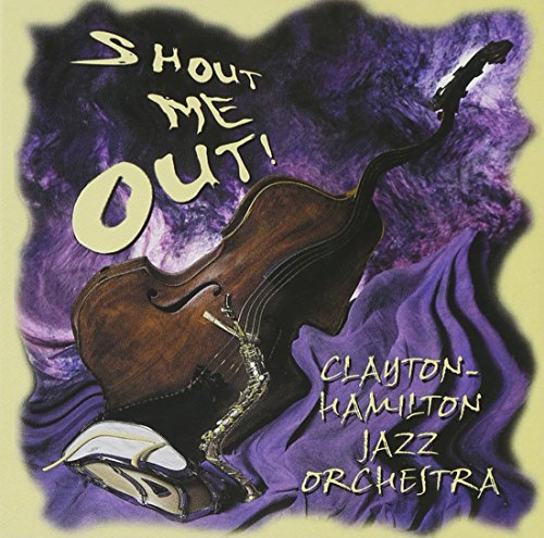 Clayton-Hamilton Jazz Orchestra: Shout Me Out