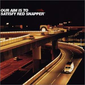 Pochette de l'album pour Our Aim is to Satisfy Red Snapper