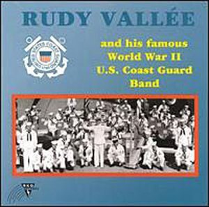 Rudy Vallee & His Famous World War II U.S. Coast Guard