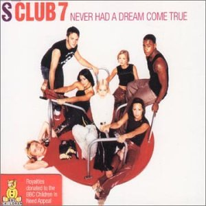 "S Club 7 - ""Never Had A Dream Come True"" (Single)"