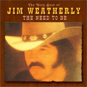 The Very Best of Jim Weatherly: The Need to Be