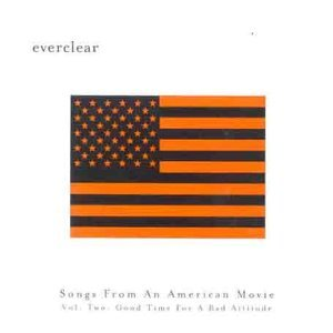 Everclear - Songs From An American Movie, Vol. 2 : Good Time For A Bad Attitude - Lyrics2You