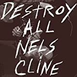 Carátula de Destroy All Nels Cline