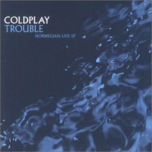 Coldplay - Trouble (single) - Zortam Music
