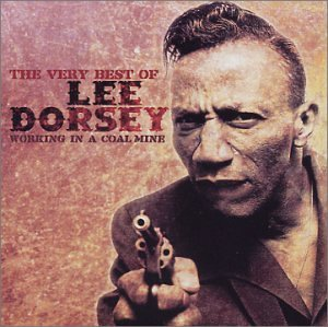 Working in a Coalmine: The Very Best of Lee Dorsey