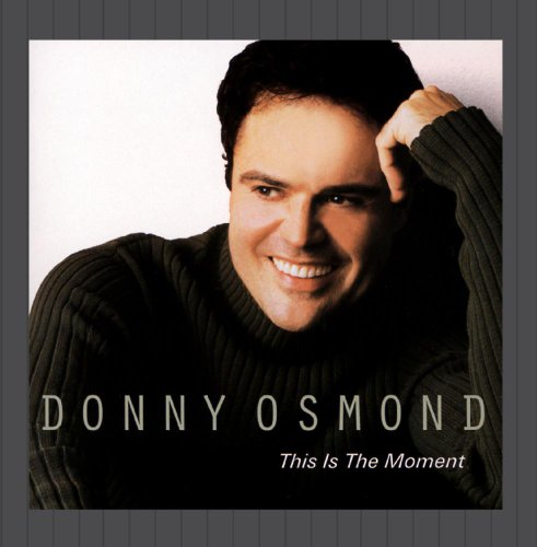 Donny Osmond - This Is The Moment - Zortam Music