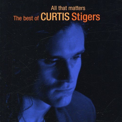 Curtis Stigers - All That Matters: the Best of Curtis Stigers - Zortam Music