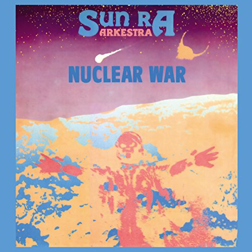 Sun Ra and His Outer Space Arkestra: Nuclear War