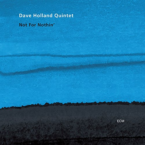 Dave Holland Quintet: Not For Nothin'