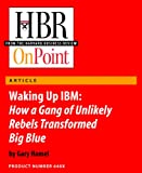 Waking Up IBM: How a Gang of Unlikely Rebels Transformed Big Blue
