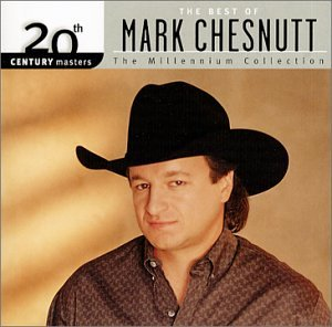 MARK CHESNUTT - 20th Century Masters - The Millennium Collection: The Best of Mark Chesnutt - Zortam Music
