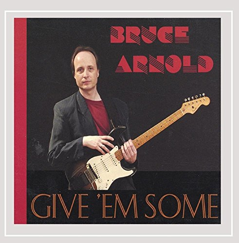 Bruce Arnold: Give `Em Some