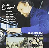 Larry Vuckovich: Blue Balkan: Then and Now