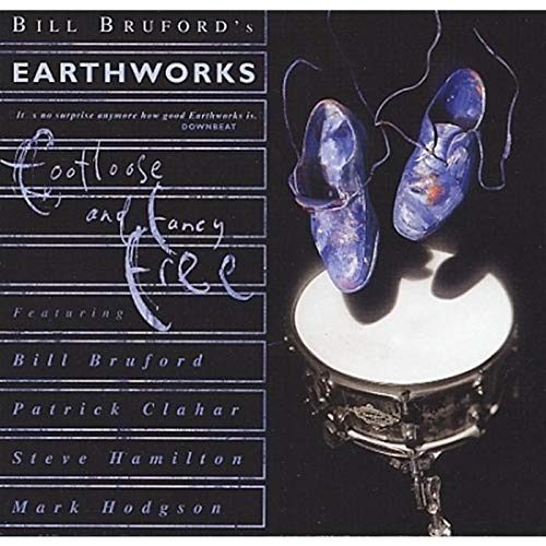 Bill Bruford's Earthworks: Footloose and Fancy Free