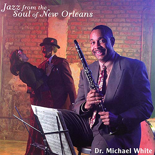 Dr. Michael White: Jazz from the Soul of New Orleans