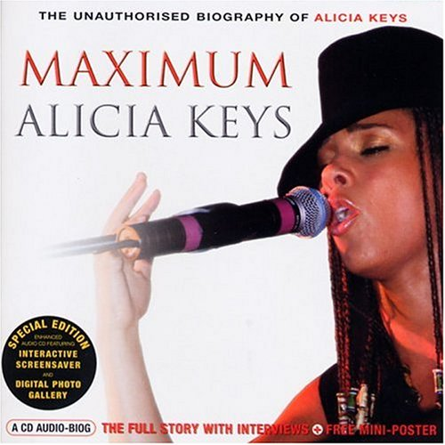 Maximum Alicia Keys: The Unauthorised Biography of Alicia Keys