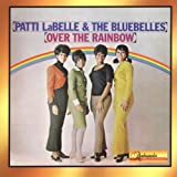 OVER THE RAINBOW - PATTI LABELLE THE BLUEBELLE...