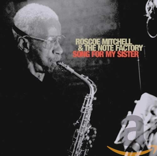 Roscoe Mitchell & The Note Factory: Song For My sister