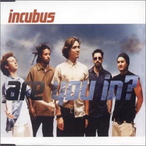 Incubus - Are You in - Zortam Music