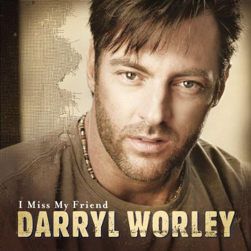 DARRYL WORLEY - I Miss My Friend - Zortam Music