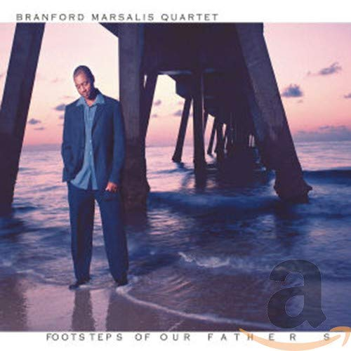 The Branford Marsalis Quartet: Footsteps of Our Fathers