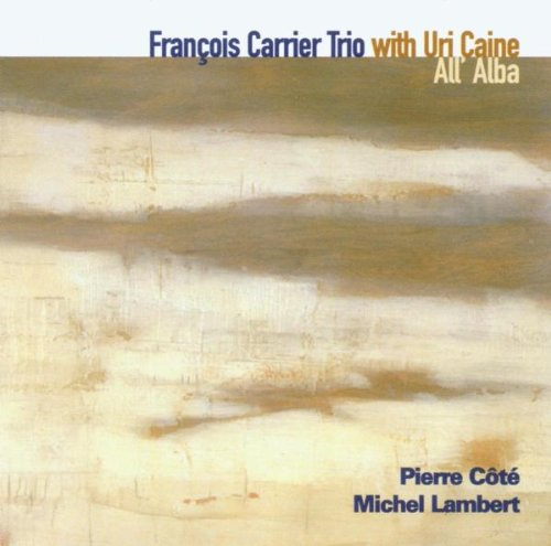 François Carrier Trio with Uri Caine: All' Alba