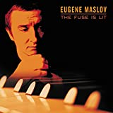 Eugene Maslov: The Fuse Is Lit
