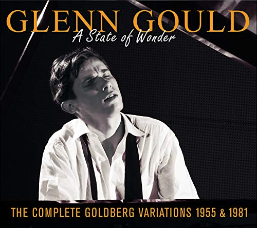 Glenn Gould: A State of Wonder: The Complete Goldberg Variations 1955 & 1981