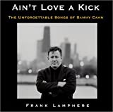 Frank Lamphere: Ain't Love a Kick: The Unforgettable Songs of Sammy Cahn