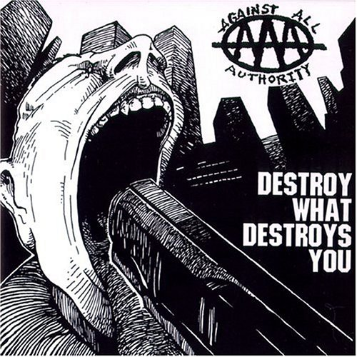 Against All Authority - Destroy What Destroys You - Zortam Music