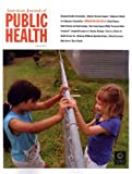 American Journal Of Public Health [MAGAZINE SUBSCRIPTION]