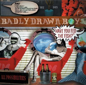 Badly Drawn Boy, Have You Fed the Fish