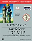 Networking with Microsoft TCP/IP Certified Administrator's Resource Edition