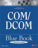 COM/DCOM Blue Book: The Essential Learning Guide for Component-Oriented Application Development for Windows