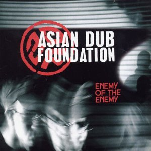 Asian Dub Foundation - Enemy Of The Enemy - Zortam Music