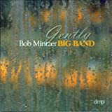 The Bob Mintzer Big Band: Gently