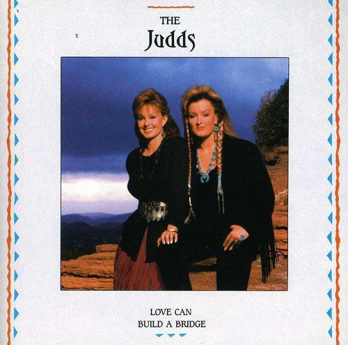 The Judds - Love Can Build A Bridge