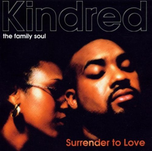Kindred the Family Soul - Surrender to Love - Lyrics2You