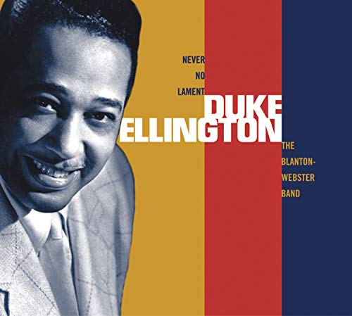 Duke Ellington: Never No Lament: The Blanton/Webster Band