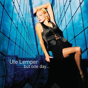 Ute Lemper. but one day...