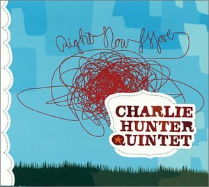 Charlie Hunter: Right Now Live! & Friends Seen and Unseen