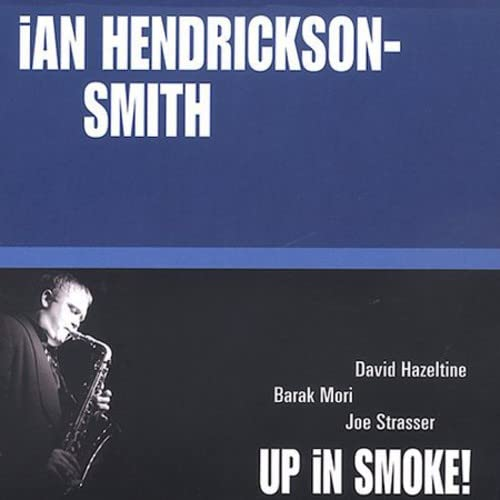 Ian Hendrickson-Smith: Up In Smoke!