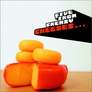 Cheeses...