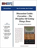 Discussion Guide: Execution -- The Discipline Of Getting Things Done