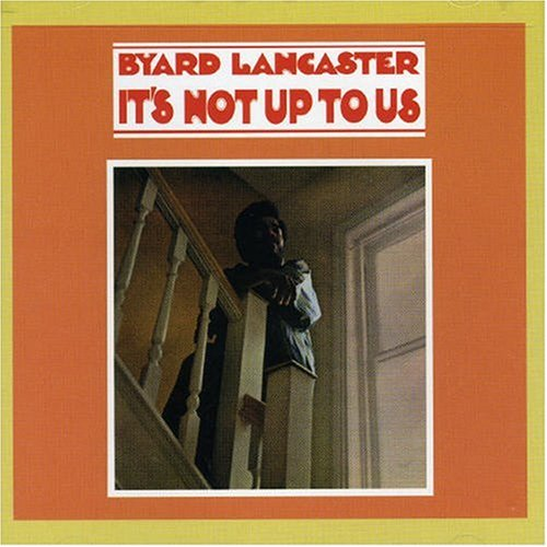 Byard Lancaster: It's Not Up to Us