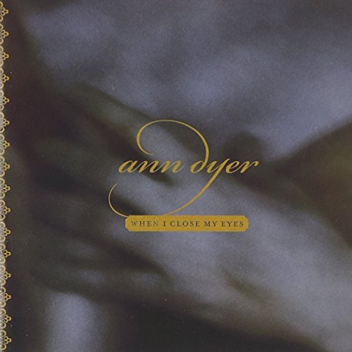 Ann Dyer: When I Close My Eyes
