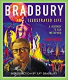 Bradbury: An Illustrated Life : A Journey to Far Metaphor