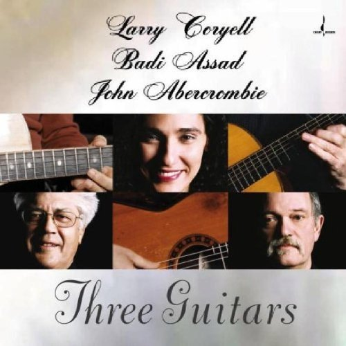 Larry Coryell/Badi Assad/John Abercrombie: Three Guitars